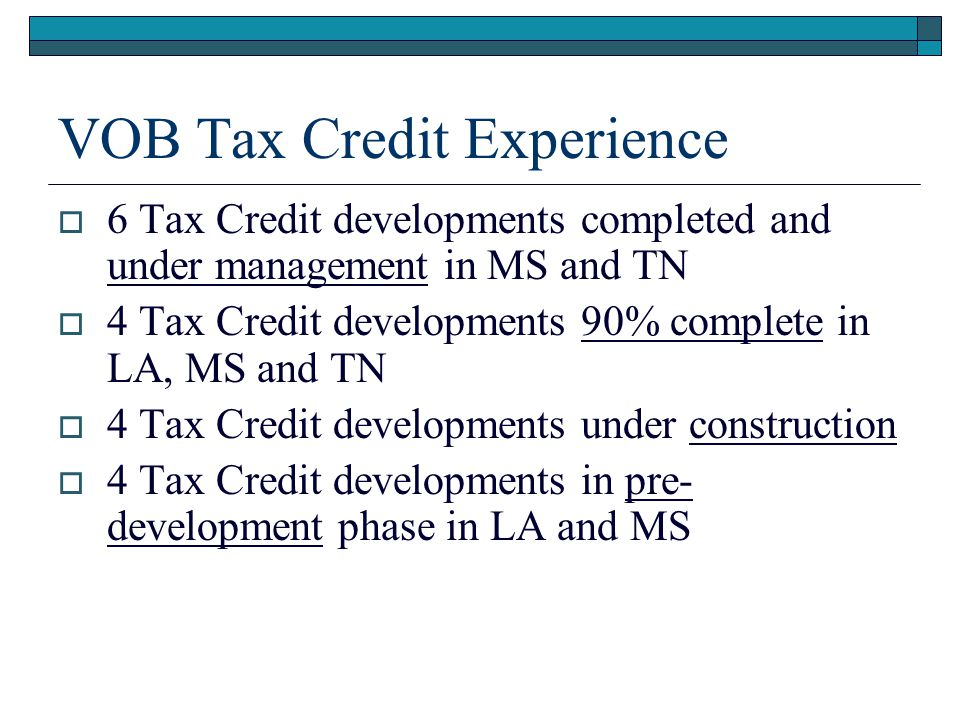 VOB Tax Credit Experience  6 Tax Credit developments completed and under management in MS and TN  4 Tax Credit developments 90% complete in LA, MS a