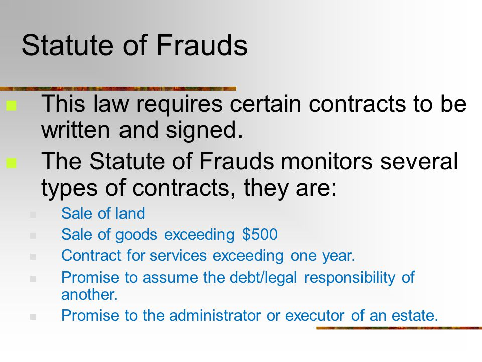 Statute of Frauds This law requires certain contracts to be written and signed.