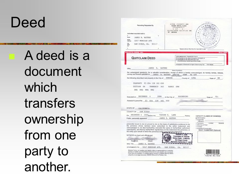 Deed A deed is a document which transfers ownership from one party to another.