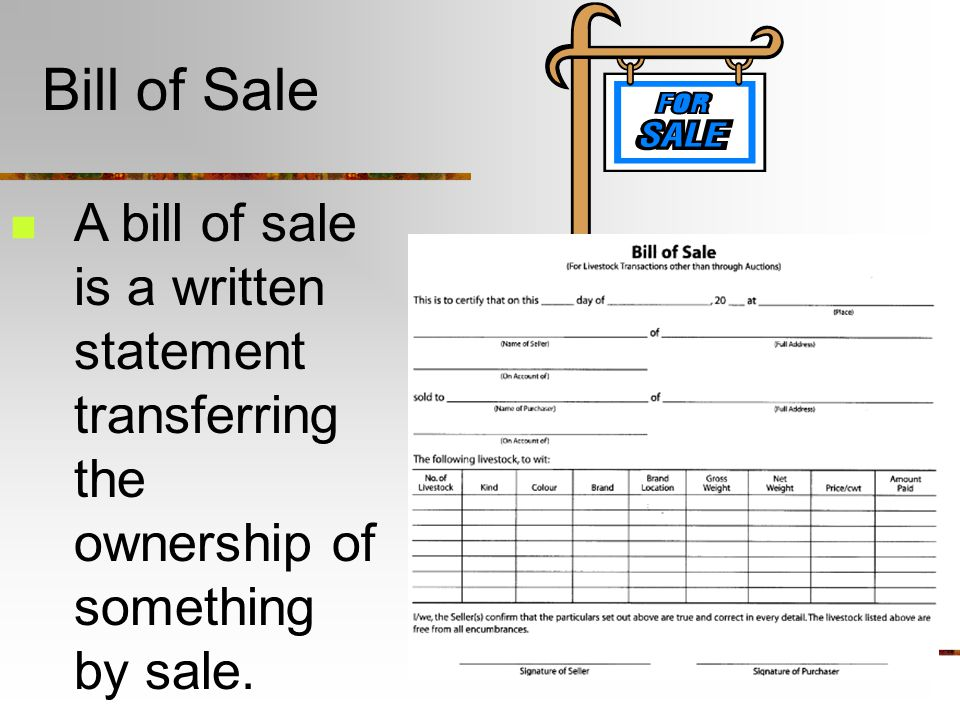 Bill of Sale A bill of sale is a written statement transferring the ownership of something by sale.