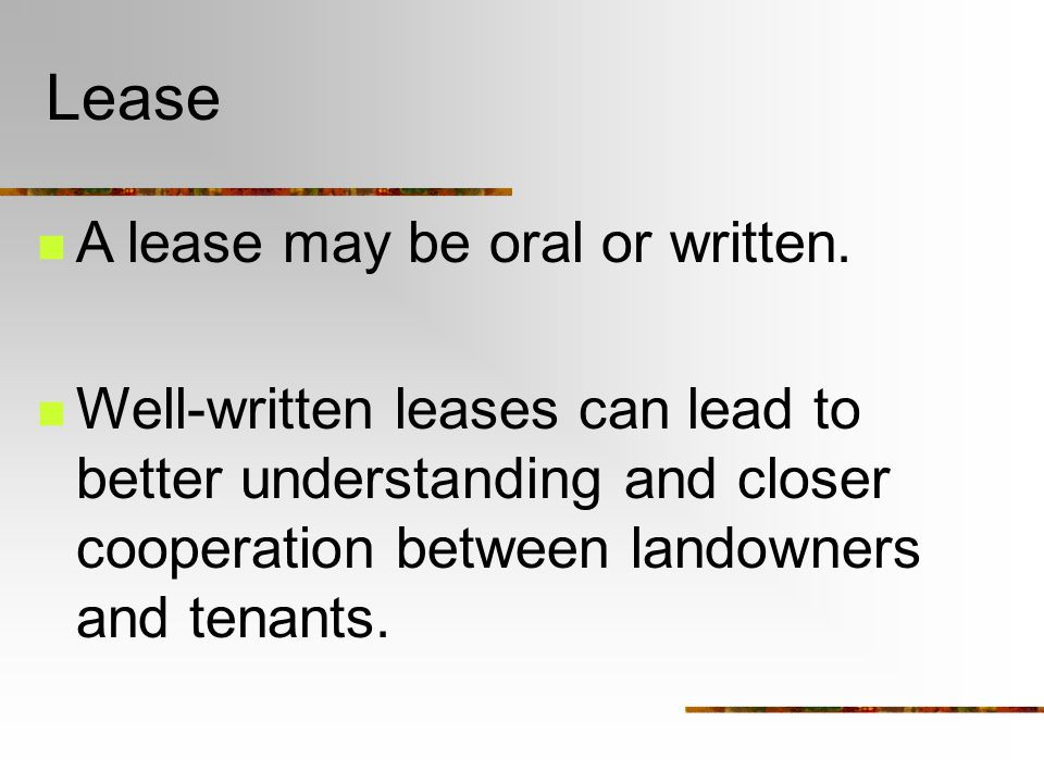 Lease A lease may be oral or written.