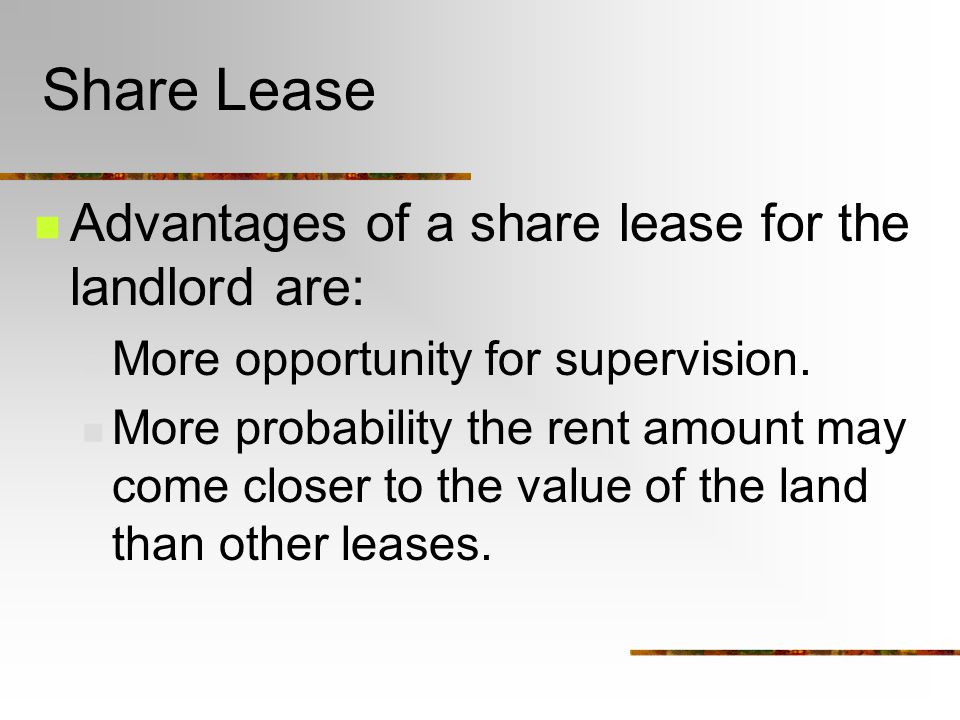 Share Lease Advantages of a share lease for the landlord are: More opportunity for supervision.