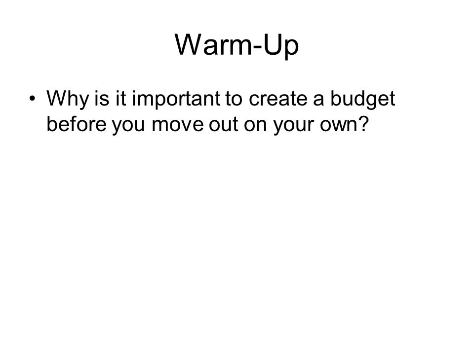 Warm-Up Why is it important to create a budget before you move out on your own?