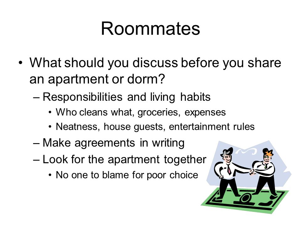 Roommates What should you discuss before you share an apartment or dorm.