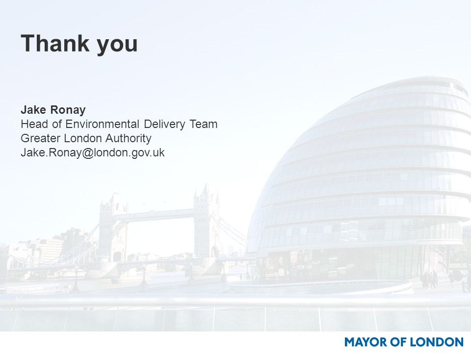 Thank you Jake Ronay Head of Environmental Delivery Team Greater London Authority Jake.Ronay@london.gov.uk