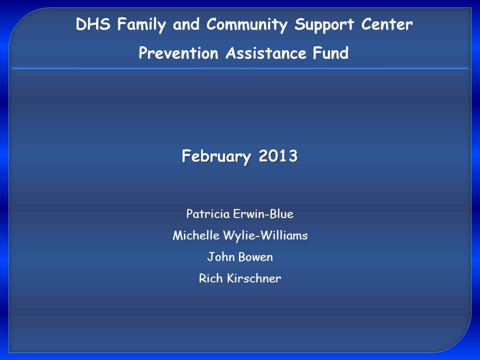 Purpose of the Training  Technical Assistance  How to complete Fund Application DHS Family and Community Support Center Prevention Assistance Fund  Who can make application.