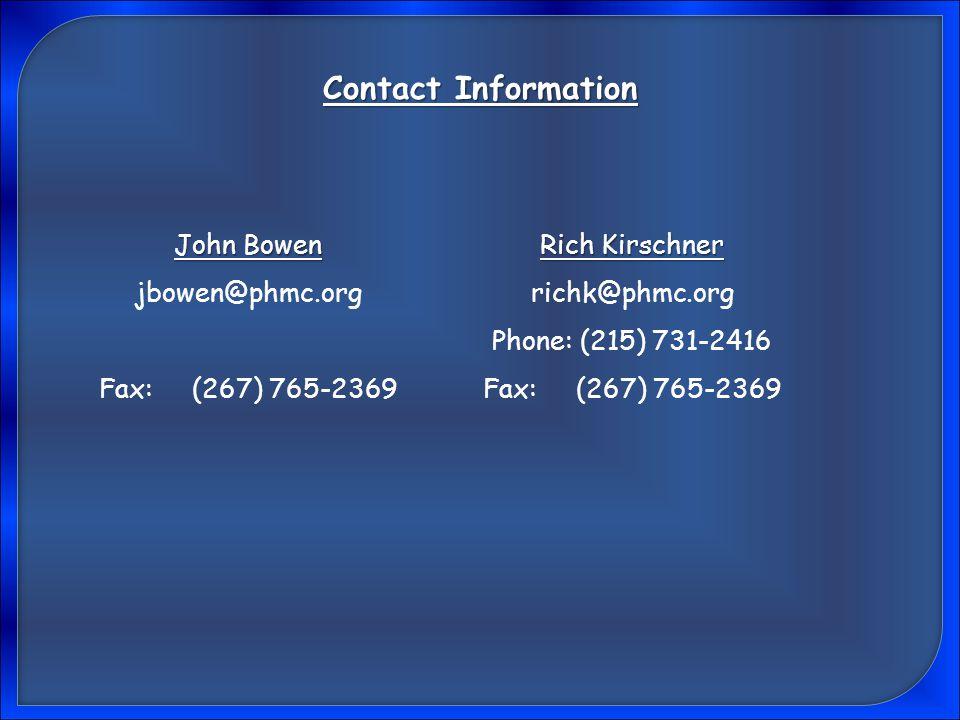 Contact Information Rich Kirschner richk@phmc.org Phone: (215) 731-2416 Fax: (267) 765-2369 John Bowen jbowen@phmc.org Fax: (267) 765-2369