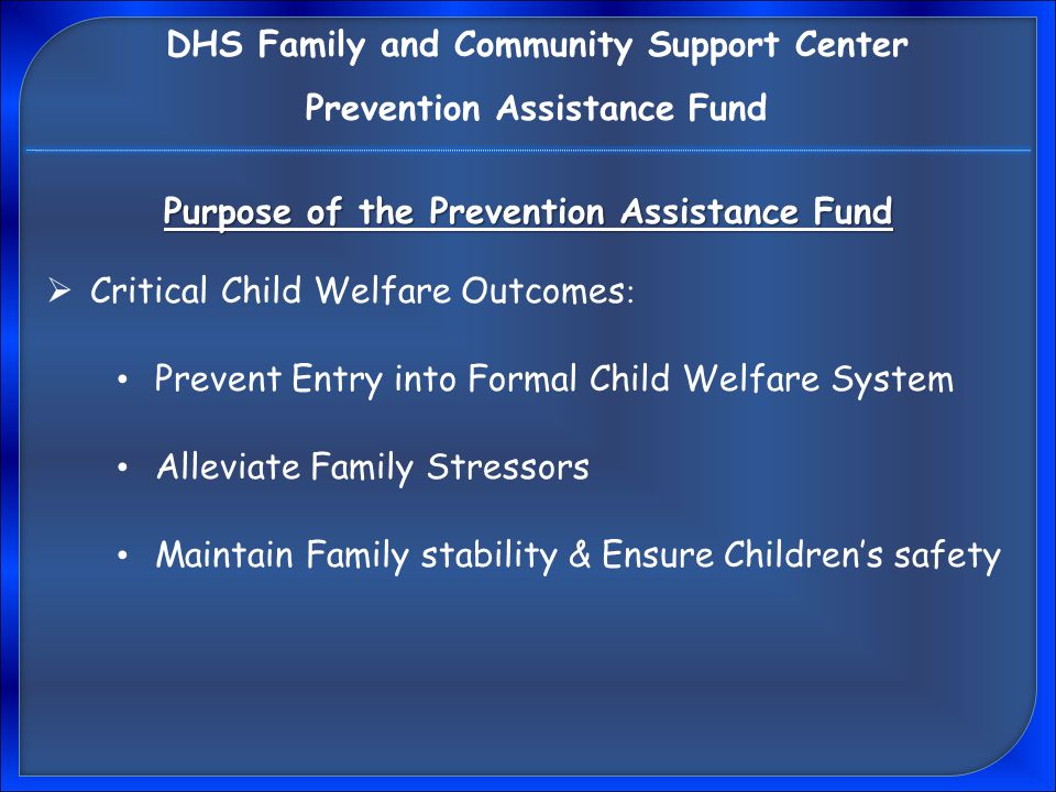Beneficiaries of the Emergency Fund  Families and children receiving services through : DHS Family and Community Support Center Prevention Assistance Fund Referrals from Children and Youth Division Central Referral Unit (CRU) Intake Family and Community Support Center