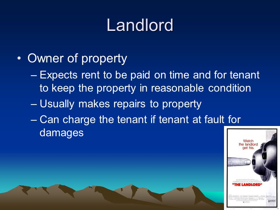 Tenant Person who rents a property from the owner of that property