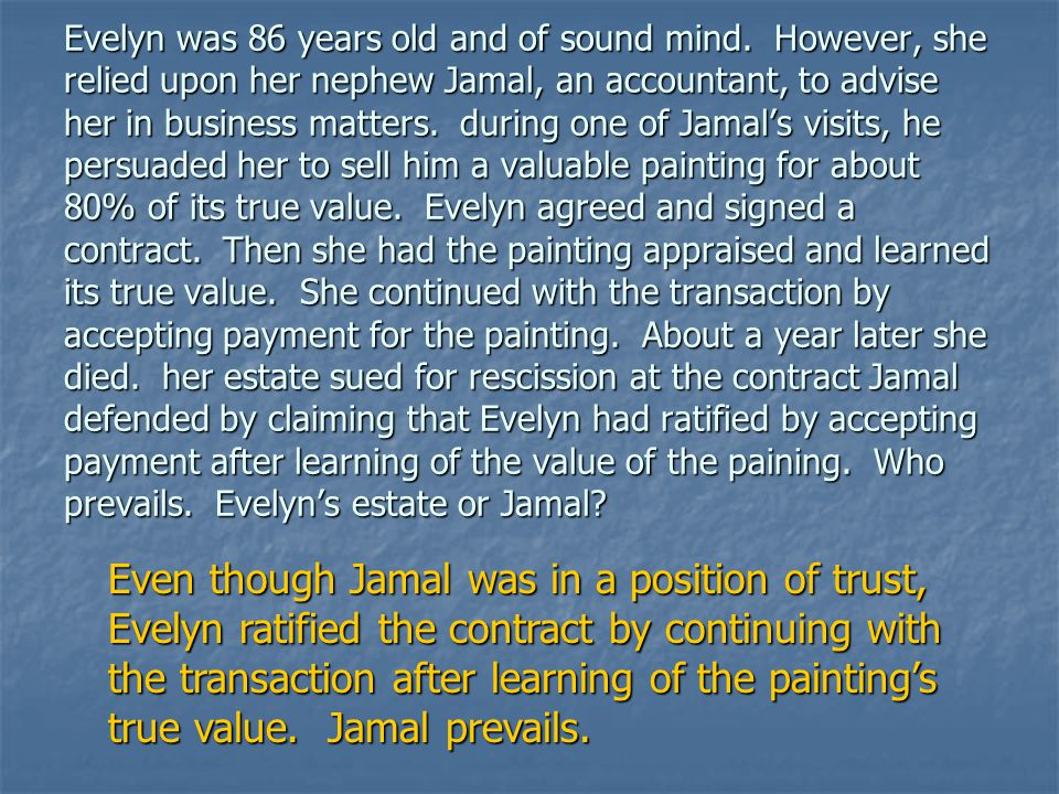 Evelyn was 86 years old and of sound mind. However, she relied upon her nephew Jamal, an accountant, to advise her in business matters. during one of