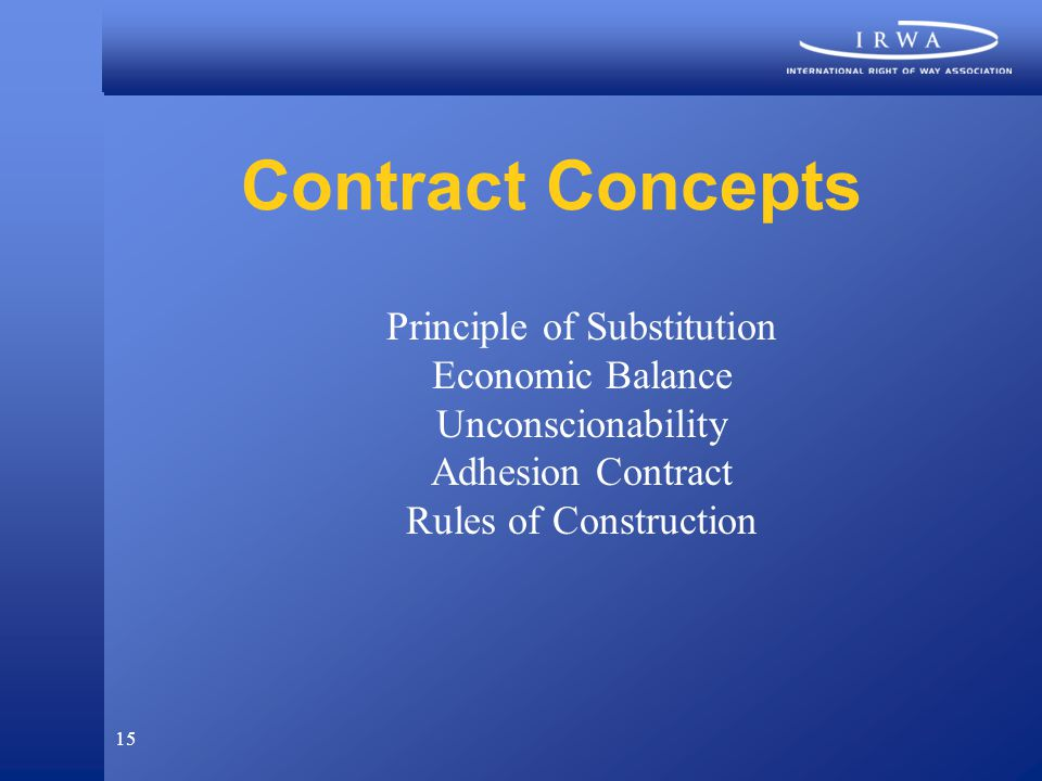 15 Contract Concepts Principle of Substitution Economic Balance Unconscionability Adhesion Contract Rules of Construction