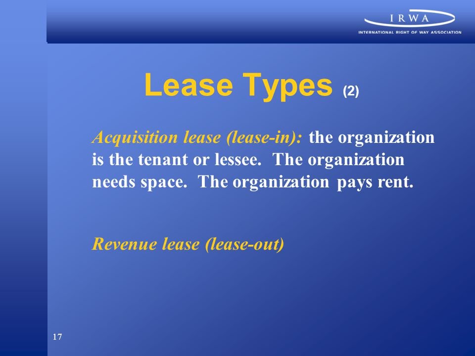 17 Lease Types (2) Acquisition lease (lease-in): the organization is the tenant or lessee.