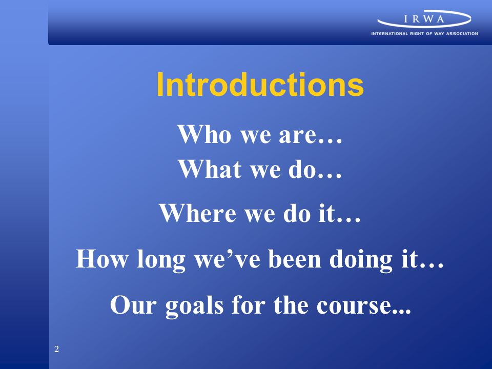 2 Introductions Who we are… What we do… Where we do it… How long we've been doing it… Our goals for the course...