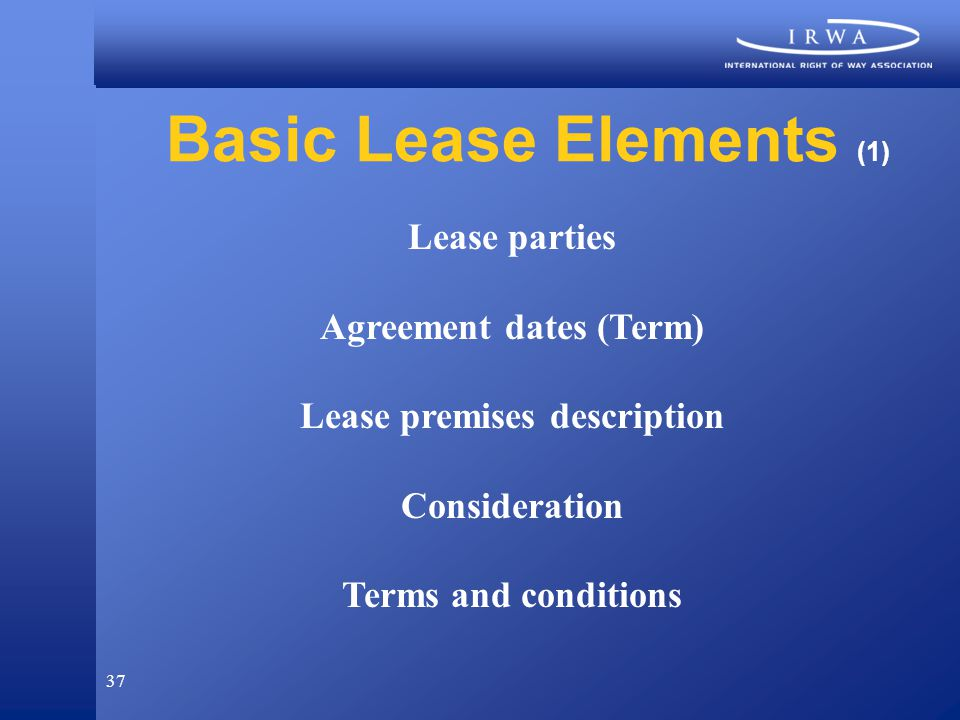 37 Basic Lease Elements (1) Lease parties Agreement dates (Term) Lease premises description Consideration Terms and conditions