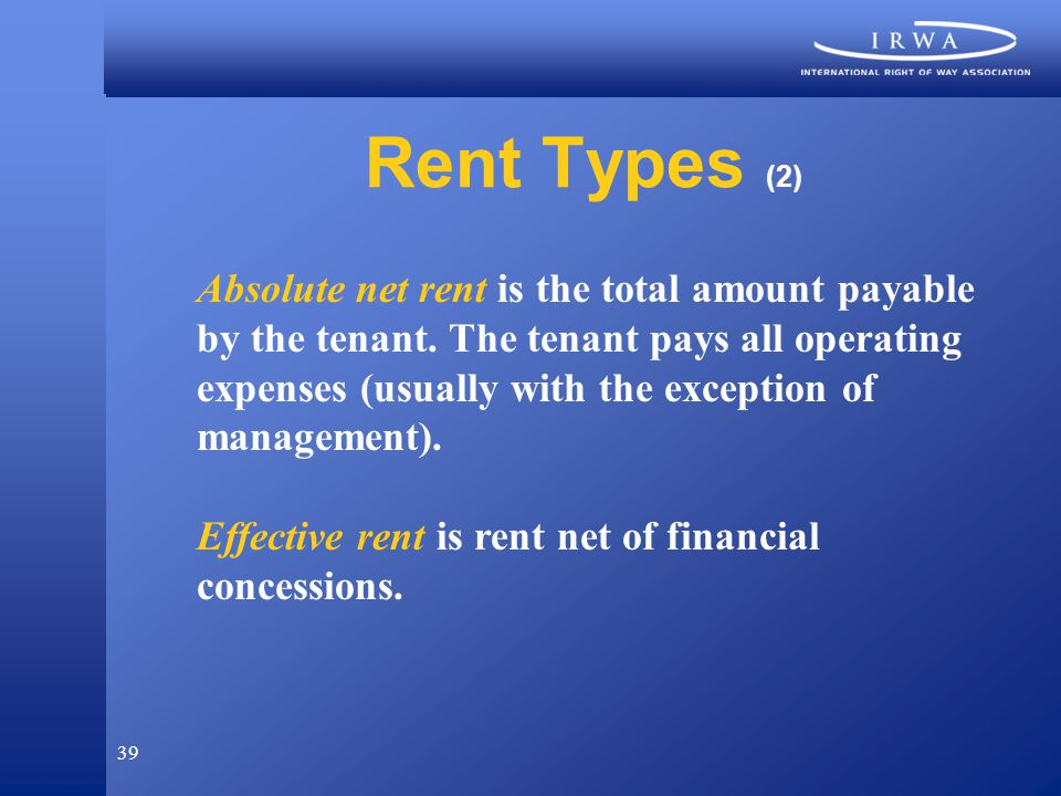 39 Rent Types (2) Absolute net rent is the total amount payable by the tenant.