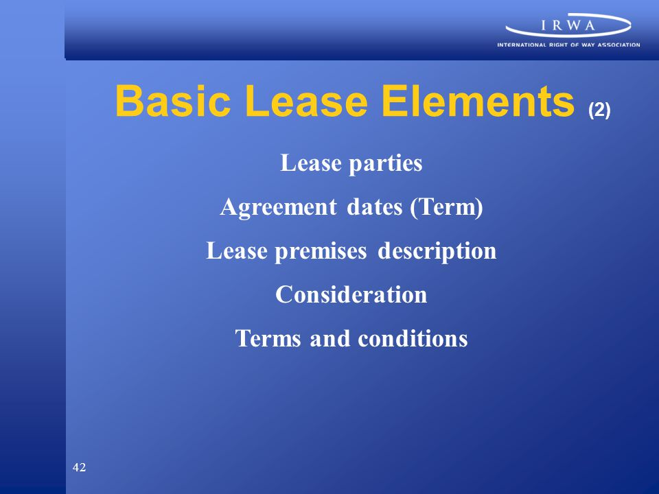 42 Basic Lease Elements (2) Lease parties Agreement dates (Term) Lease premises description Consideration Terms and conditions
