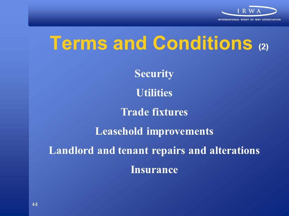 44 Terms and Conditions (2) Security Utilities Trade fixtures Leasehold improvements Landlord and tenant repairs and alterations Insurance