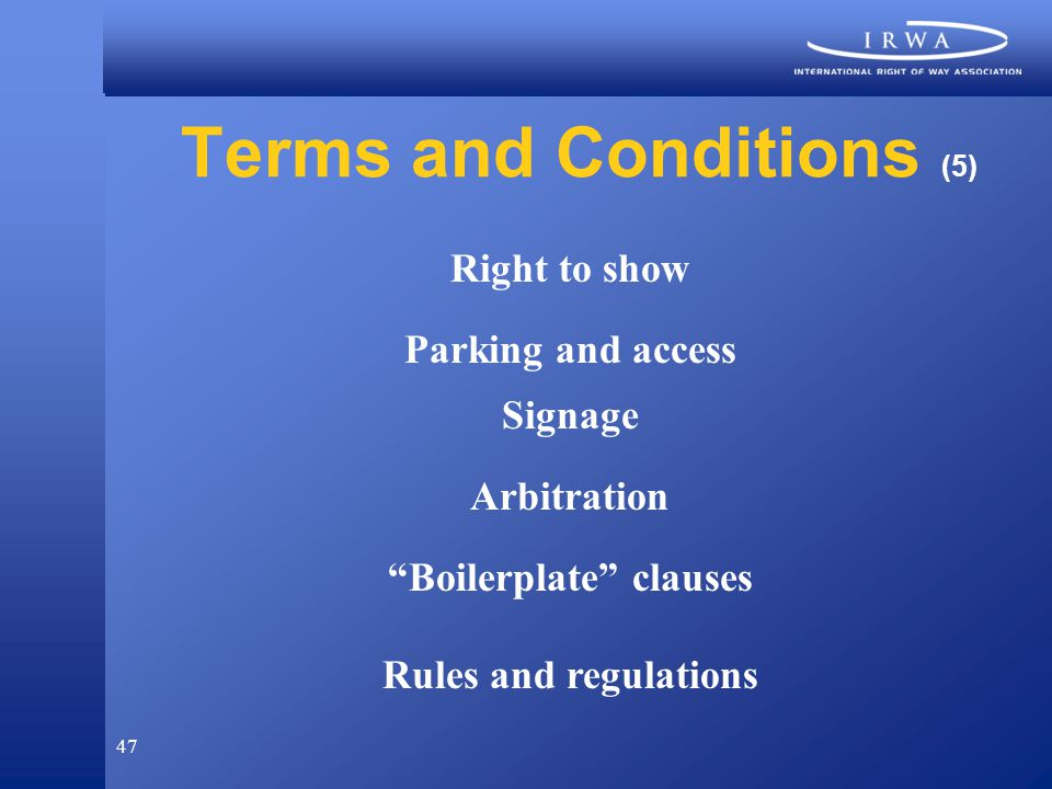 47 Terms and Conditions (5) Right to show Parking and access Signage Arbitration Boilerplate clauses Rules and regulations