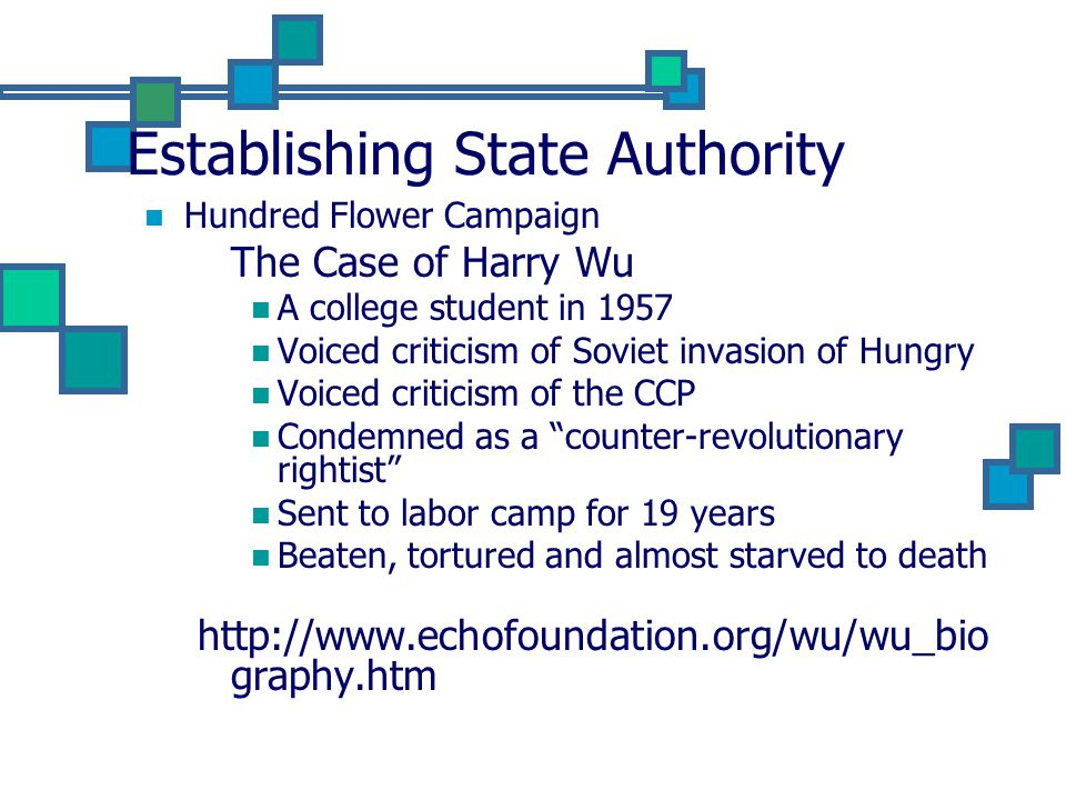 Establishing State Authority Hundred Flower Campaign The Case of Harry Wu A college student in 1957 Voiced criticism of Soviet invasion of Hungry Voiced criticism of the CCP Condemned as a counter-revolutionary rightist Sent to labor camp for 19 years Beaten, tortured and almost starved to death http://www.echofoundation.org/wu/wu_bio graphy.htm