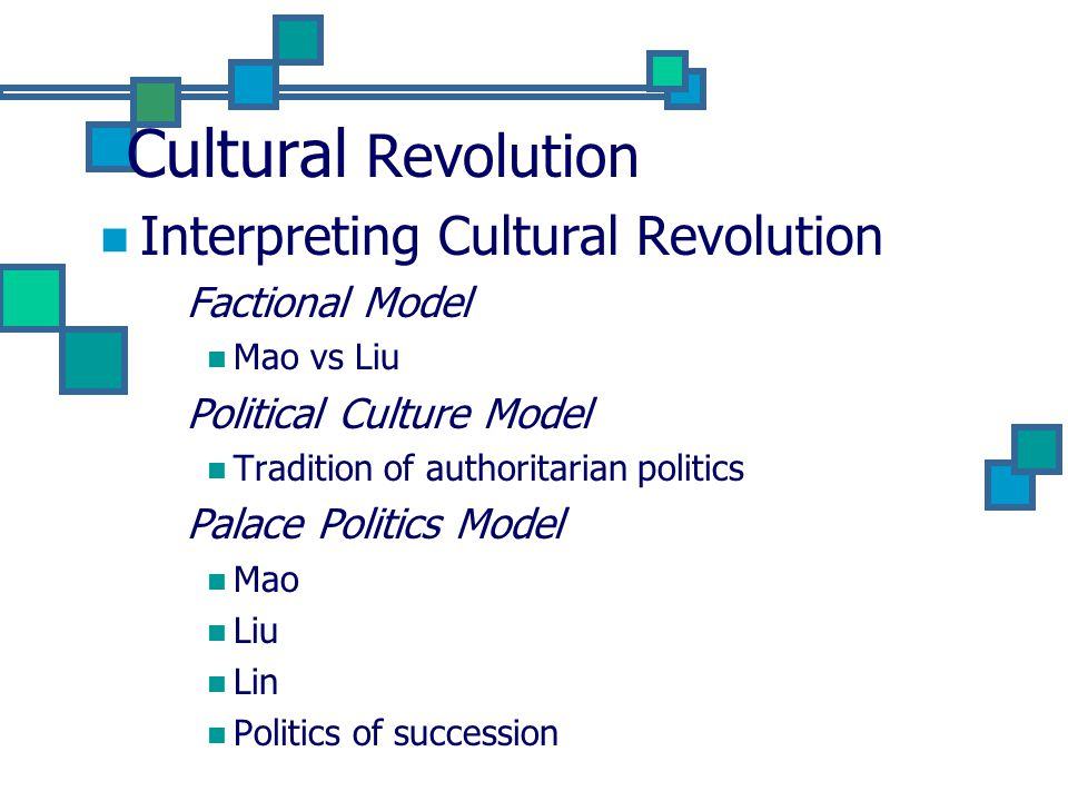Cultural Revolution Interpreting Cultural Revolution Factional Model Mao vs Liu Political Culture Model Tradition of authoritarian politics Palace Politics Model Mao Liu Lin Politics of succession