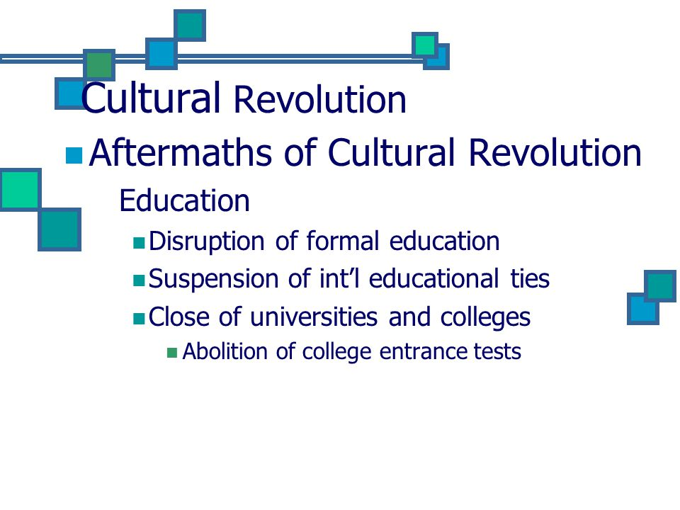 Cultural Revolution Aftermaths of Cultural Revolution Education Disruption of formal education Suspension of int'l educational ties Close of universities and colleges Abolition of college entrance tests