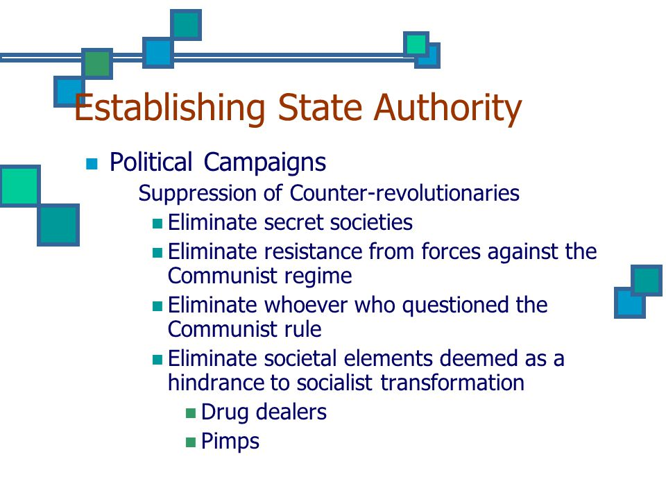 Establishing State Authority Political Campaigns Suppression of Counter-revolutionaries Eliminate secret societies Eliminate resistance from forces against the Communist regime Eliminate whoever who questioned the Communist rule Eliminate societal elements deemed as a hindrance to socialist transformation Drug dealers Pimps