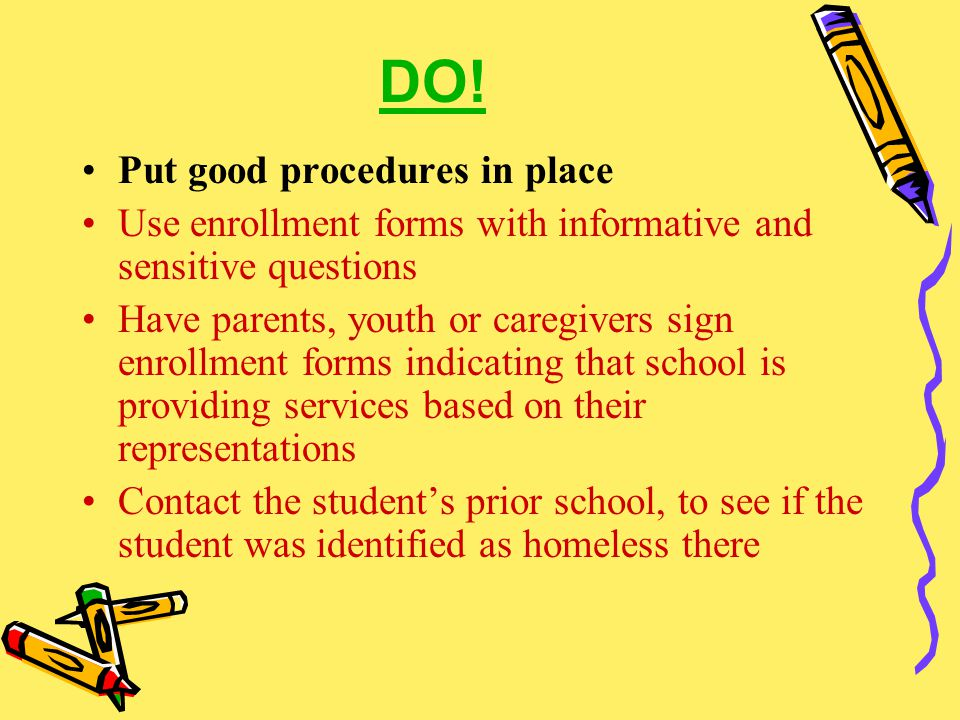 DO! Put good procedures in place Use enrollment forms with informative and sensitive questions Have parents, youth or caregivers sign enrollment forms