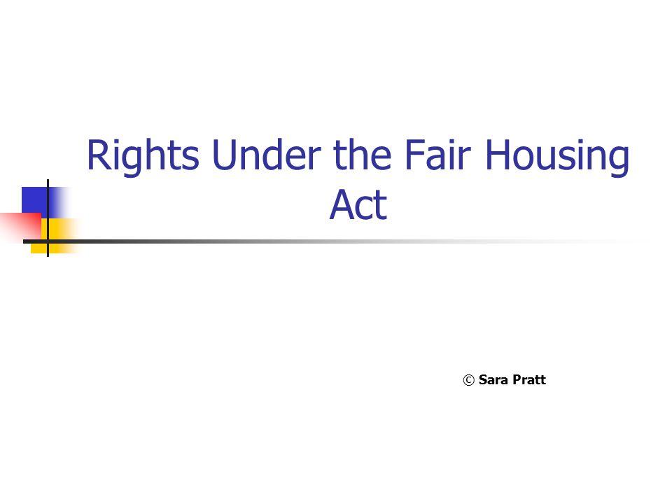 Rights Under the Fair Housing Act © Sara Pratt
