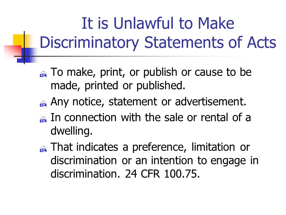 It is Unlawful to Make Discriminatory Statements of Acts  To make, print, or publish or cause to be made, printed or published.