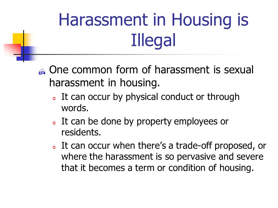 Harassment in Housing is Illegal  One common form of harassment is sexual harassment in housing.