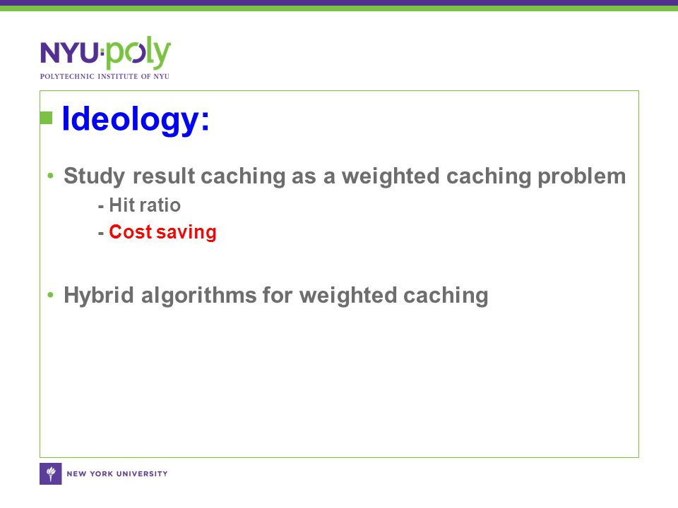 Ideology: Study result caching as a weighted caching problem - Hit ratio - Cost saving Hybrid algorithms for weighted caching