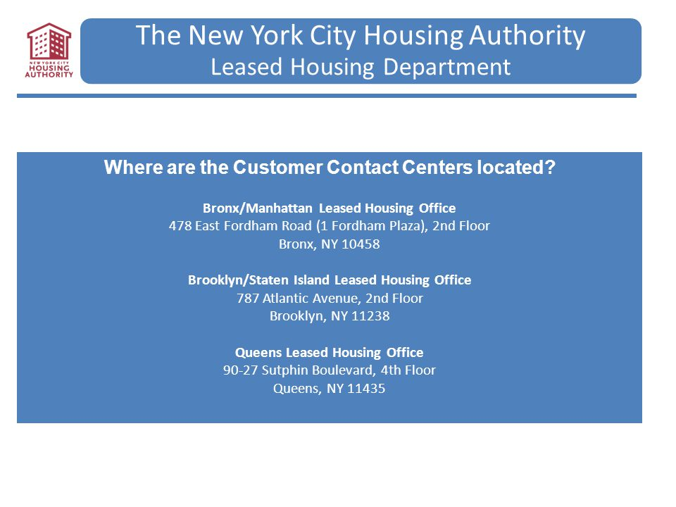 The New York City Housing Authority Leased Housing Department Where are the Customer Contact Centers located? Bronx/Manhattan Leased Housing Office 47