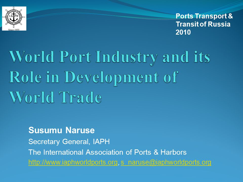Susumu Naruse Secretary General, IAPH The International Association of Ports & Harbors http://www.iaphworldports.orghttp://www.iaphworldports.org, s_n