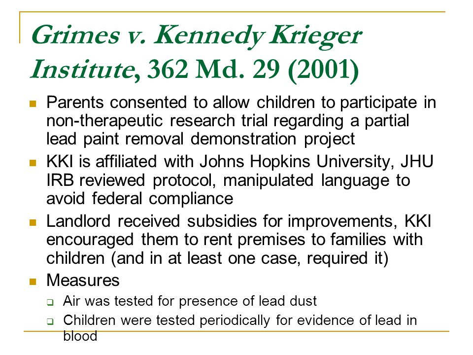 Grimes v. Kennedy Krieger Institute, 362 Md. 29 (2001) Parents consented to allow children to participate in non-therapeutic research trial regarding