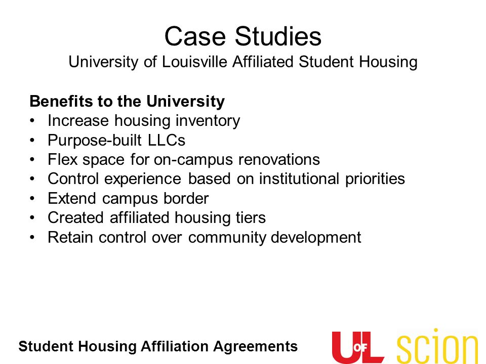 Student Housing Affiliation Agreements Benefits to the University Increase housing inventory Purpose-built LLCs Flex space for on-campus renovations C