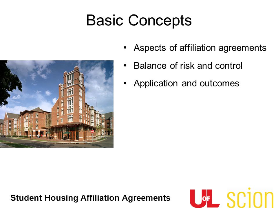Student Housing Affiliation Agreements Basic Concepts Aspects of affiliation agreements Balance of risk and control Application and outcomes