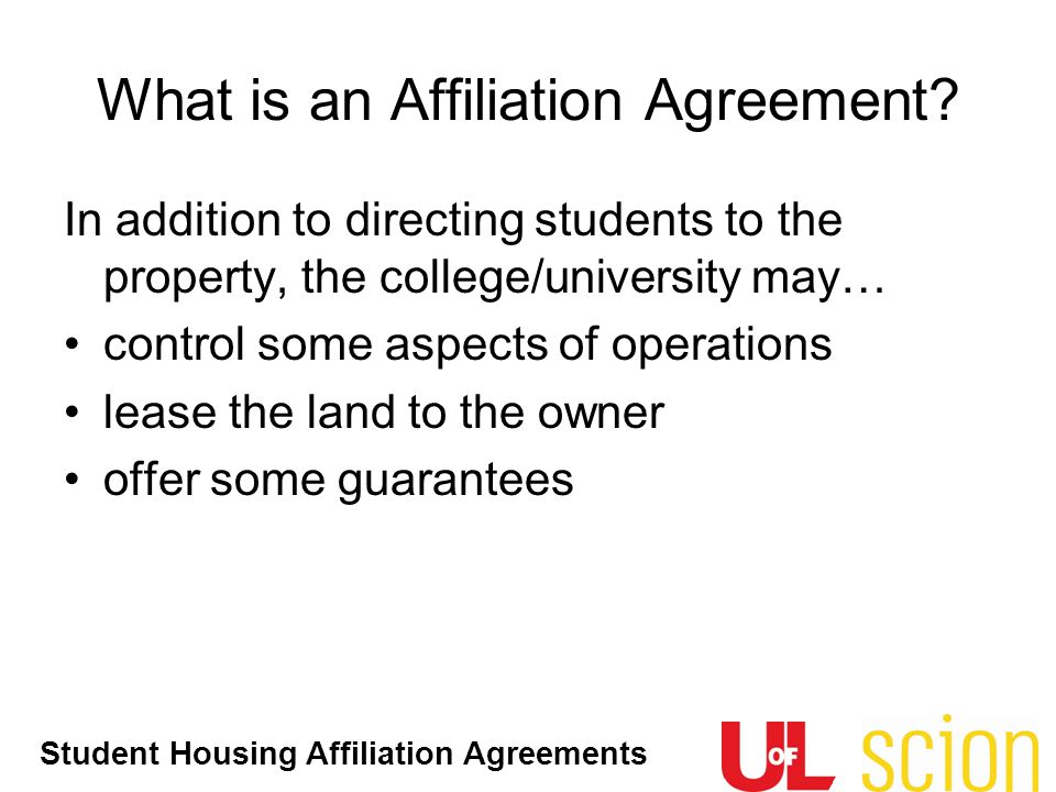 Student Housing Affiliation Agreements In addition to directing students to the property, the college/university may… control some aspects of operatio