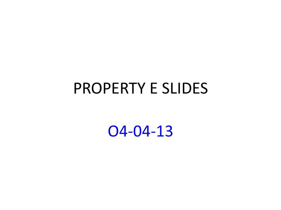 PROPERTY E SLIDES O4-04-13
