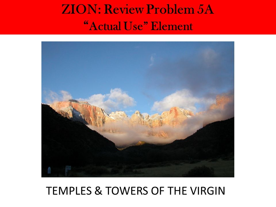 ZION: Review Problem 5A Actual Use Element TEMPLES & TOWERS OF THE VIRGIN