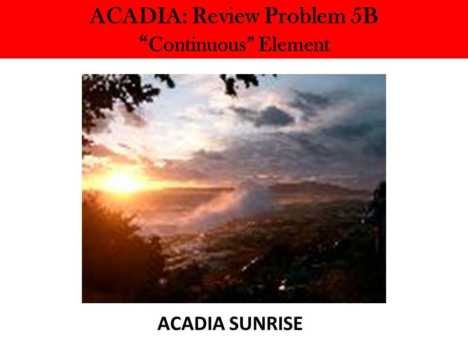 ACADIA: Review Problem 5B Continuous Element ACADIA SUNRISE