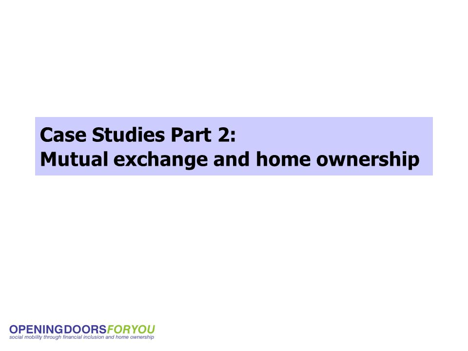 Case Studies Part 2: Mutual exchange and home ownership