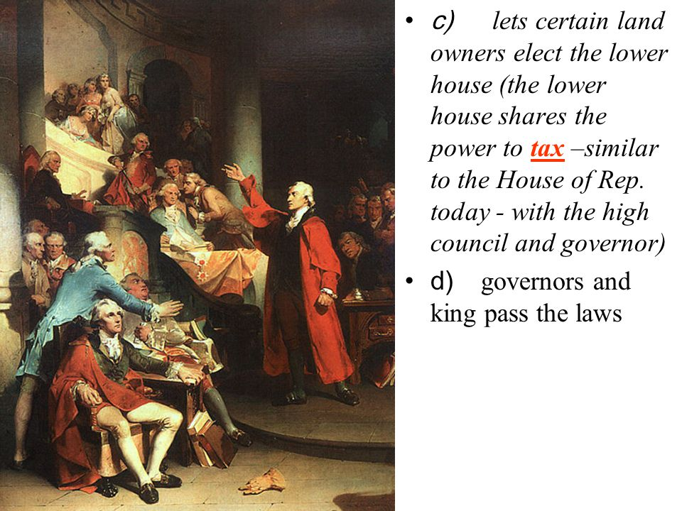 c) lets certain land owners elect the lower house (the lower house shares the power to tax –similar to the House of Rep.