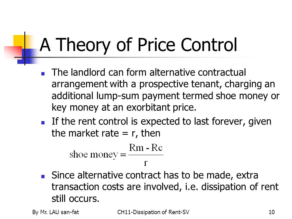 By Mr. LAU san-fatCH11-Dissipation of Rent-SV10 A Theory of Price Control The landlord can form alternative contractual arrangement with a prospective