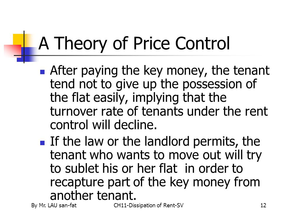 By Mr. LAU san-fatCH11-Dissipation of Rent-SV12 A Theory of Price Control After paying the key money, the tenant tend not to give up the possession of