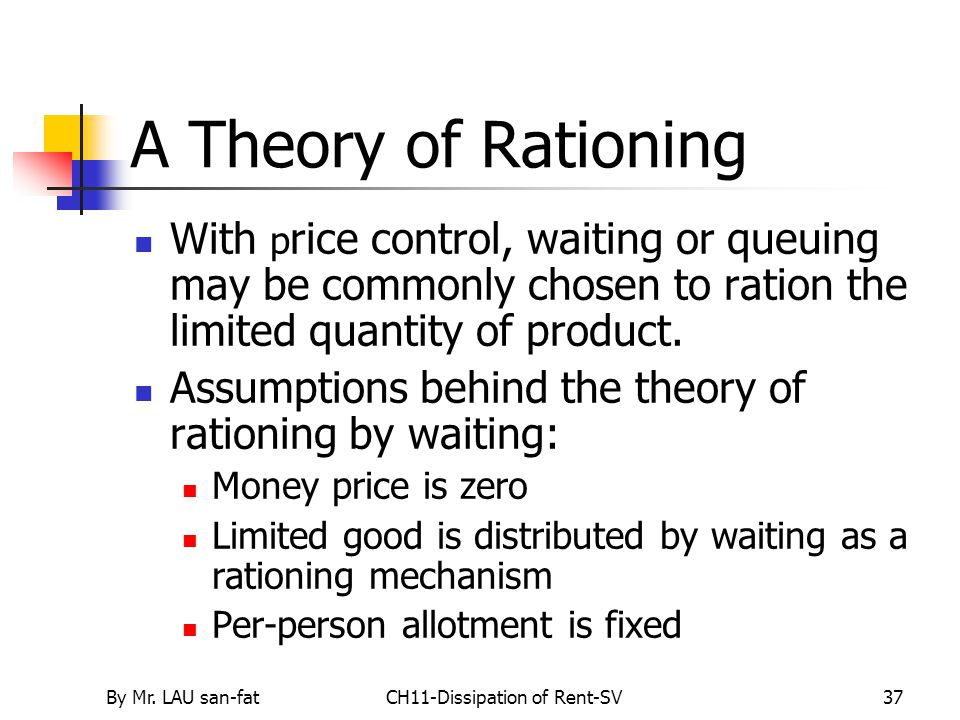 By Mr. LAU san-fatCH11-Dissipation of Rent-SV37 A Theory of Rationing With p rice control, waiting or queuing may be commonly chosen to ration the lim