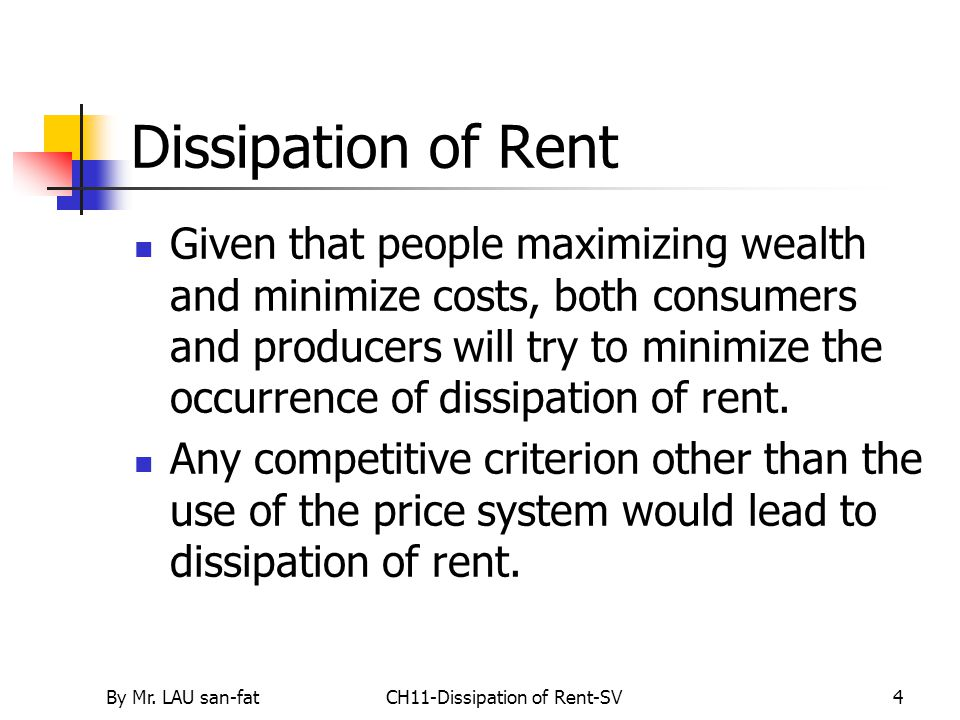 By Mr. LAU san-fatCH11-Dissipation of Rent-SV4 Dissipation of Rent Given that people maximizing wealth and minimize costs, both consumers and producer
