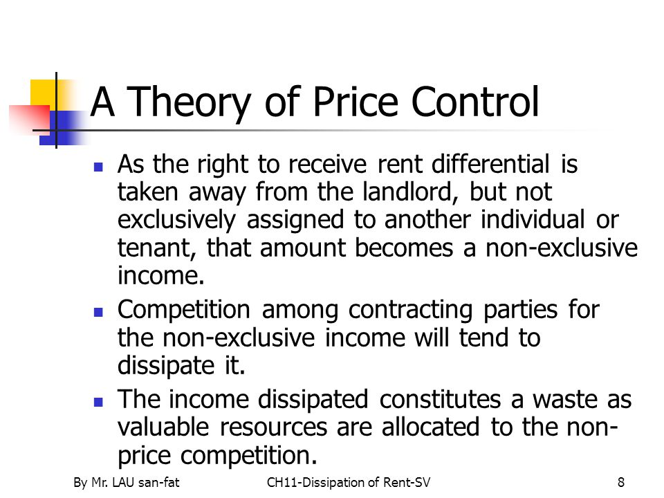 By Mr. LAU san-fatCH11-Dissipation of Rent-SV8 A Theory of Price Control As the right to receive rent differential is taken away from the landlord, bu