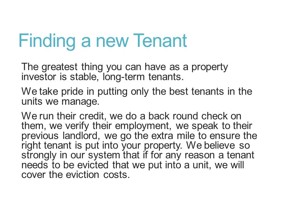 Finding a new Tenant The greatest thing you can have as a property investor is stable, long-term tenants.