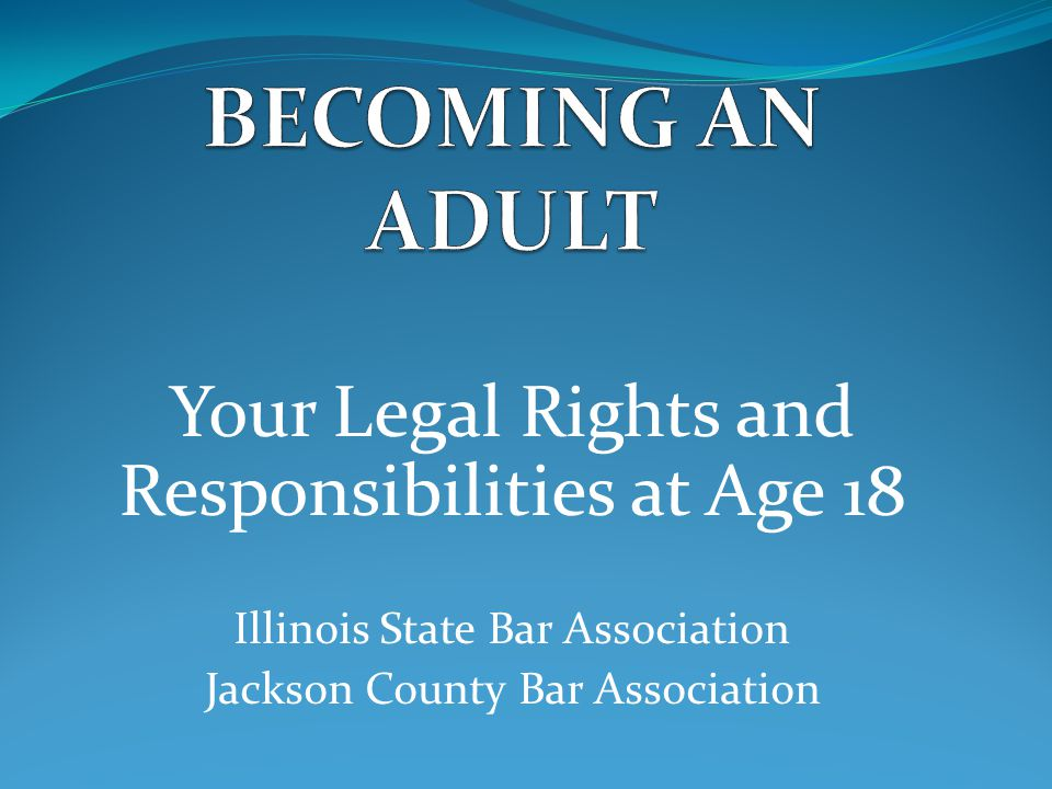 When do I become an adult? In Illinois, you become an adult for most purposes when you turn 18.