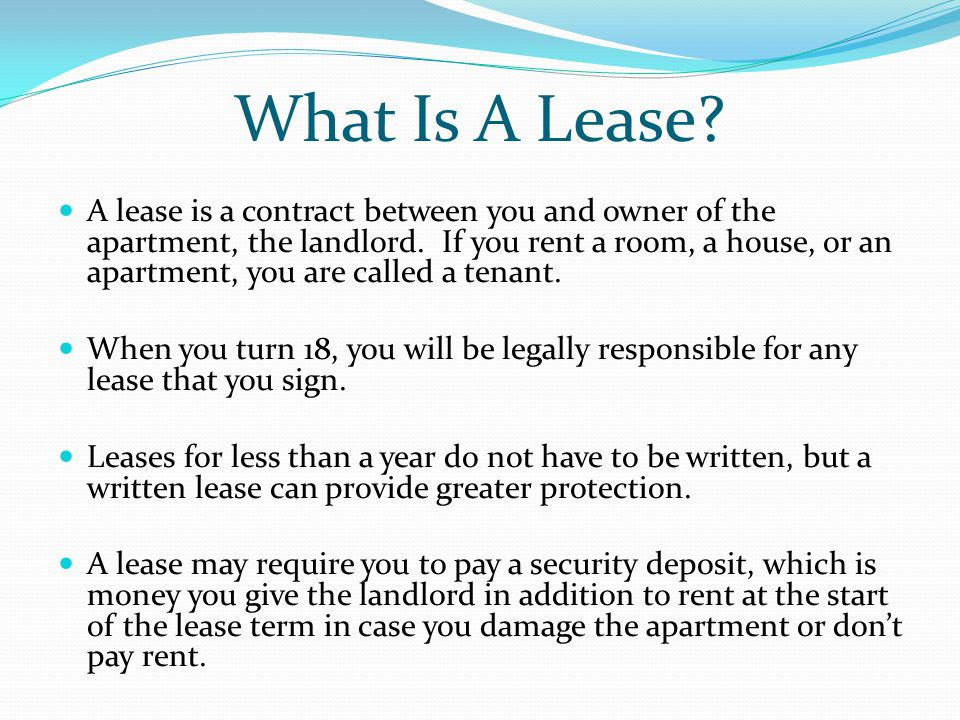What Is A Lease. A lease is a contract between you and owner of the apartment, the landlord.